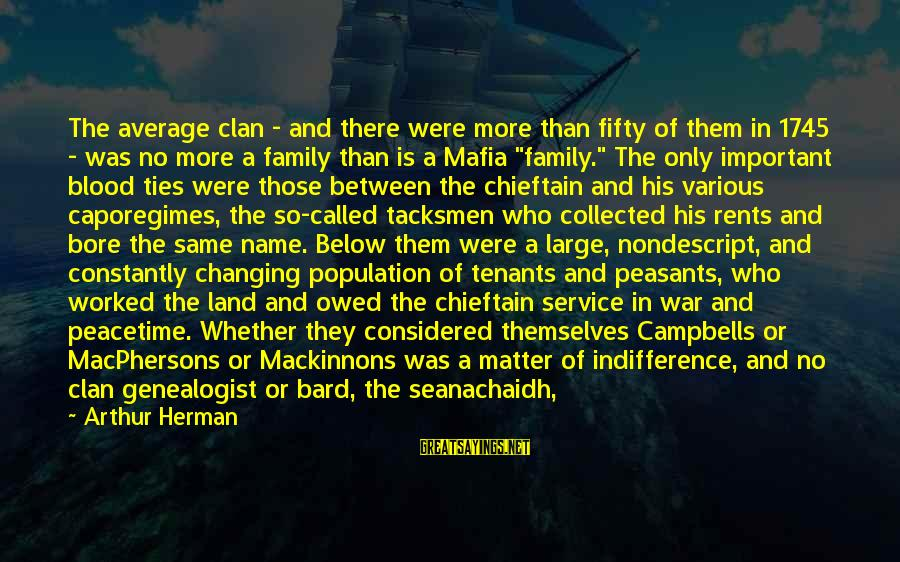 Chieftain Sayings By Arthur Herman: The average clan - and there were more than fifty of them in 1745 -