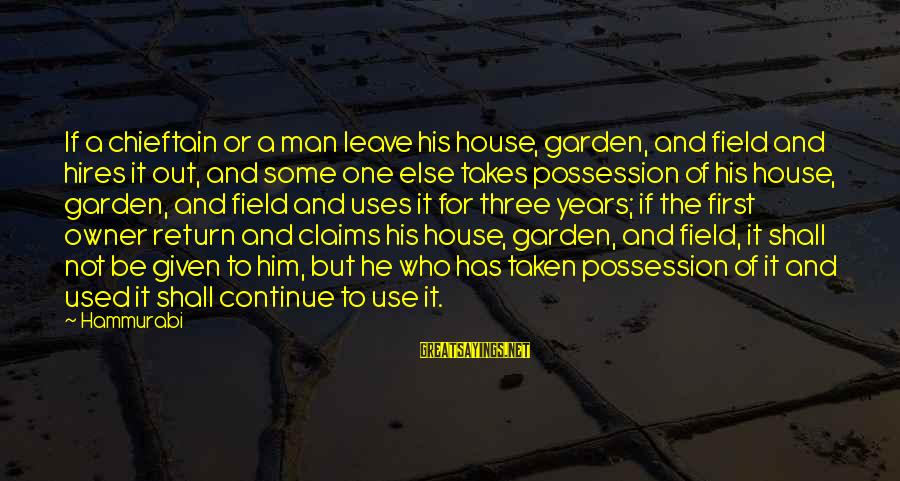 Chieftain Sayings By Hammurabi: If a chieftain or a man leave his house, garden, and field and hires it