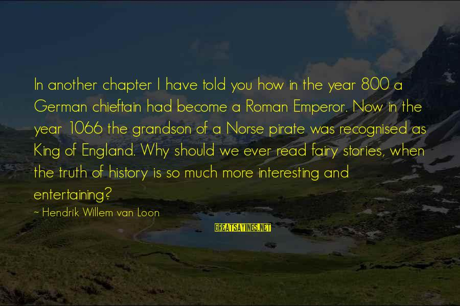 Chieftain Sayings By Hendrik Willem Van Loon: In another chapter I have told you how in the year 800 a German chieftain