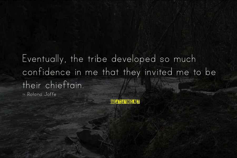Chieftain Sayings By Roland Joffe: Eventually, the tribe developed so much confidence in me that they invited me to be