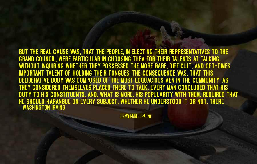 Chieftain Sayings By Washington Irving: But the real cause was, that the people, in electing their representatives to the grand