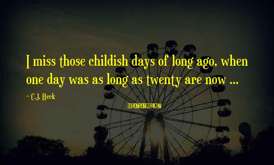 Childhood Days Sayings By C.J. Heck: I miss those childish days of long ago, when one day was as long as