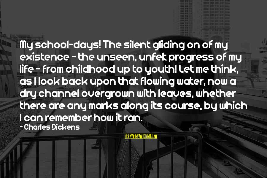 Childhood Days Sayings By Charles Dickens: My school-days! The silent gliding on of my existence - the unseen, unfelt progress of