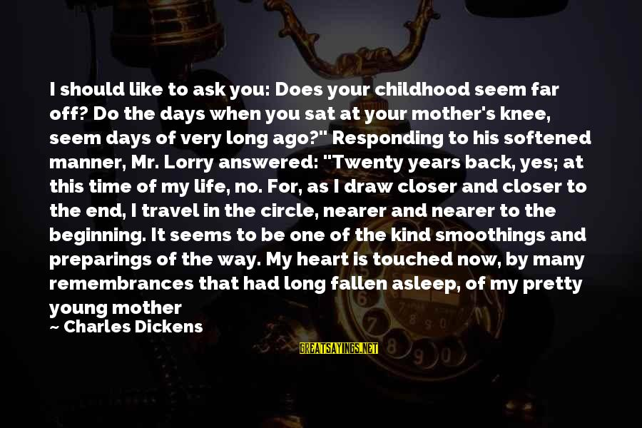 Childhood Days Sayings By Charles Dickens: I should like to ask you: Does your childhood seem far off? Do the days