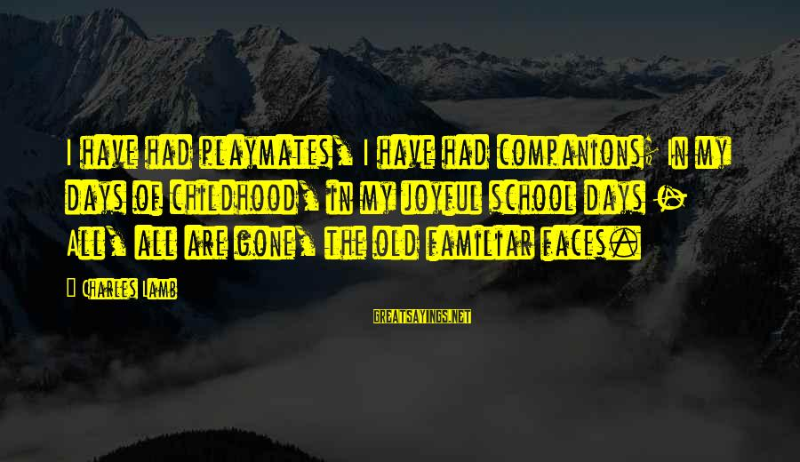 Childhood Days Sayings By Charles Lamb: I have had playmates, I have had companions; In my days of childhood, in my