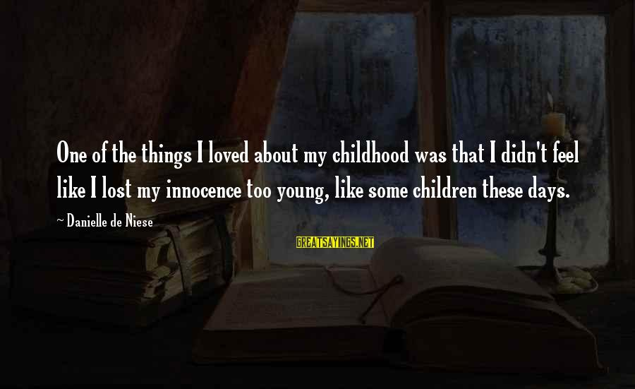 Childhood Days Sayings By Danielle De Niese: One of the things I loved about my childhood was that I didn't feel like