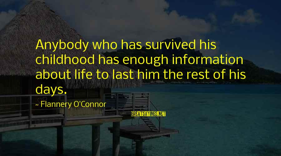 Childhood Days Sayings By Flannery O'Connor: Anybody who has survived his childhood has enough information about life to last him the