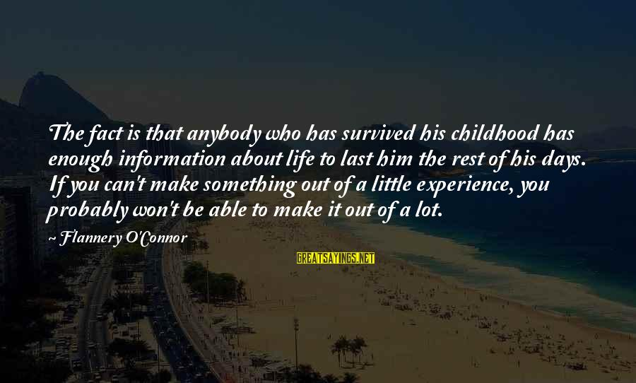 Childhood Days Sayings By Flannery O'Connor: The fact is that anybody who has survived his childhood has enough information about life