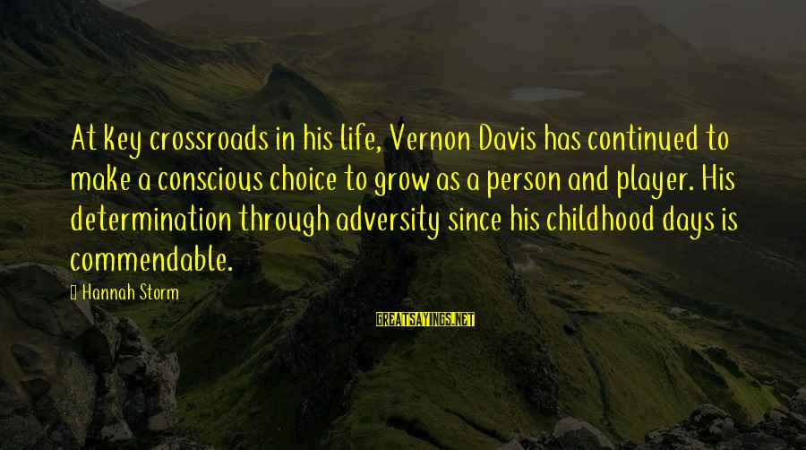 Childhood Days Sayings By Hannah Storm: At key crossroads in his life, Vernon Davis has continued to make a conscious choice