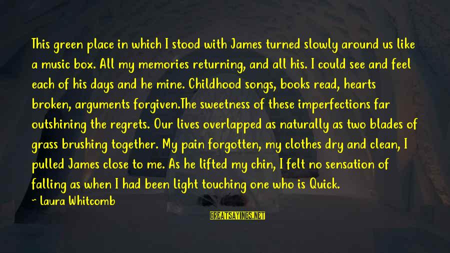 Childhood Days Sayings By Laura Whitcomb: This green place in which I stood with James turned slowly around us like a