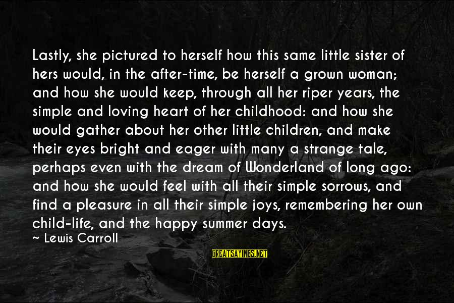 Childhood Days Sayings By Lewis Carroll: Lastly, she pictured to herself how this same little sister of hers would, in the