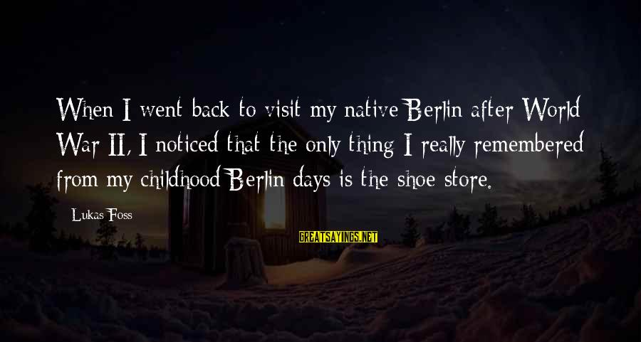 Childhood Days Sayings By Lukas Foss: When I went back to visit my native Berlin after World War II, I noticed