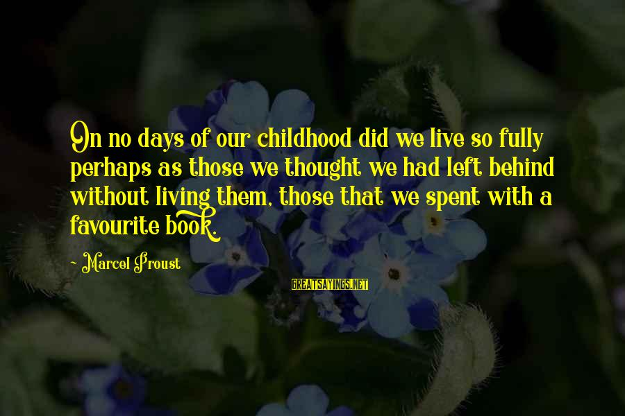 Childhood Days Sayings By Marcel Proust: On no days of our childhood did we live so fully perhaps as those we