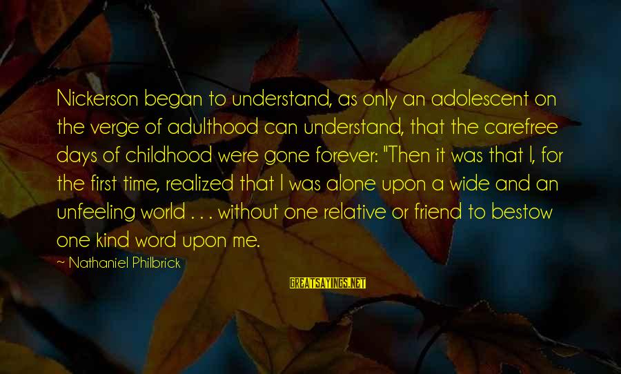 Childhood Days Sayings By Nathaniel Philbrick: Nickerson began to understand, as only an adolescent on the verge of adulthood can understand,