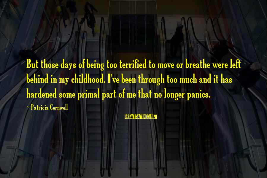 Childhood Days Sayings By Patricia Cornwell: But those days of being too terrified to move or breathe were left behind in