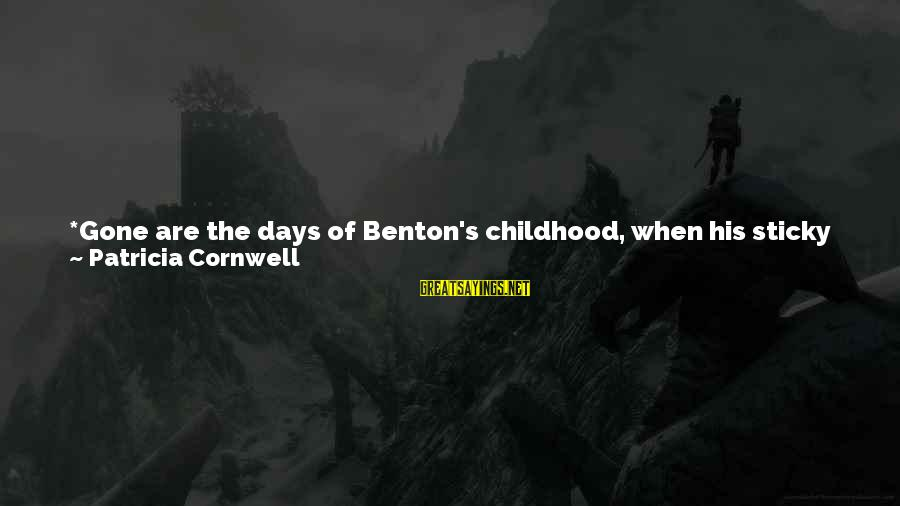 Childhood Days Sayings By Patricia Cornwell: *Gone are the days of Benton's childhood, when his sticky fingers dung through caramel-glazed popcorn