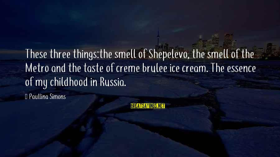 Childhood Days Sayings By Paullina Simons: These three things:the smell of Shepelevo, the smell of the Metro and the taste of