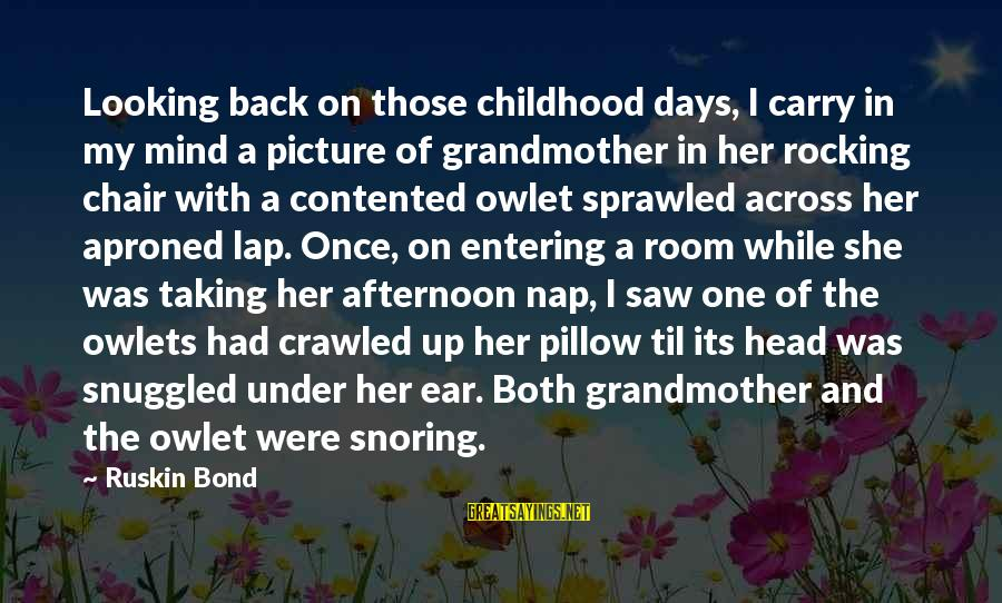Childhood Days Sayings By Ruskin Bond: Looking back on those childhood days, I carry in my mind a picture of grandmother