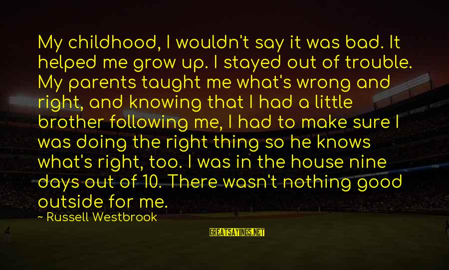 Childhood Days Sayings By Russell Westbrook: My childhood, I wouldn't say it was bad. It helped me grow up. I stayed