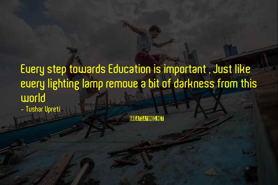 Childhood Days Sayings By Tushar Upreti: Every step towards Education is important , Just like every lighting lamp remove a bit