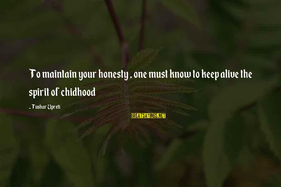 Childhood Days Sayings By Tushar Upreti: To maintain your honesty , one must know to keep alive the spirit of chidhood