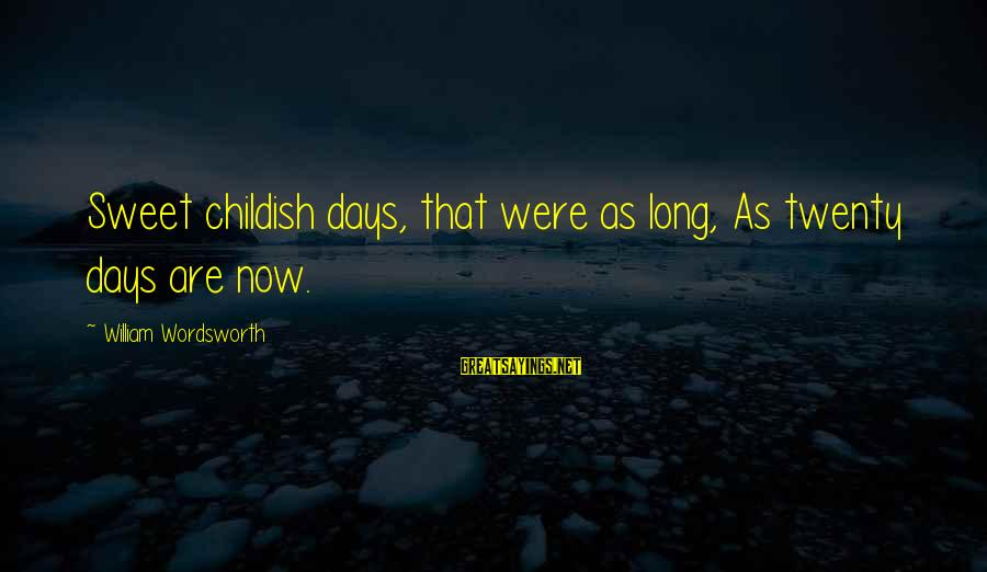 Childhood Days Sayings By William Wordsworth: Sweet childish days, that were as long, As twenty days are now.