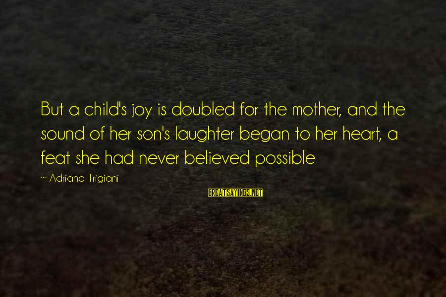 Child's Laughter Sayings By Adriana Trigiani: But a child's joy is doubled for the mother, and the sound of her son's