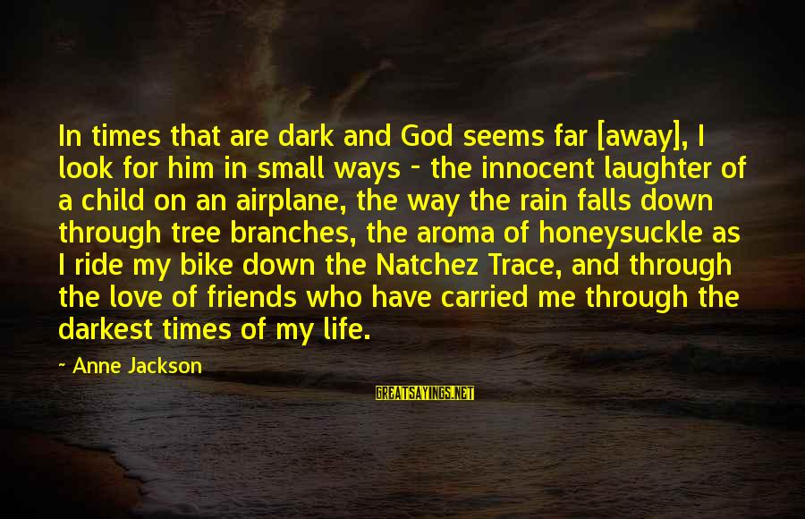 Child's Laughter Sayings By Anne Jackson: In times that are dark and God seems far [away], I look for him in