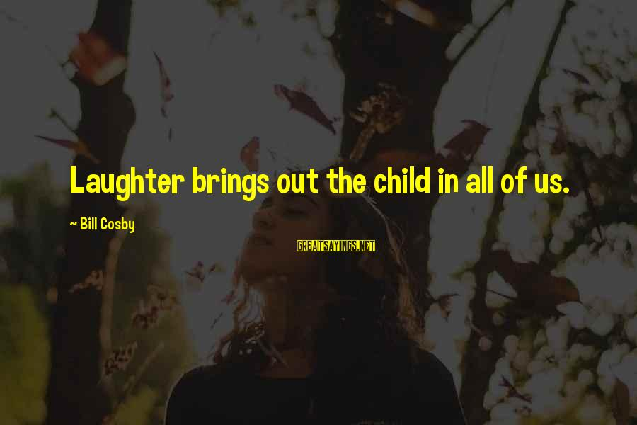 Child's Laughter Sayings By Bill Cosby: Laughter brings out the child in all of us.