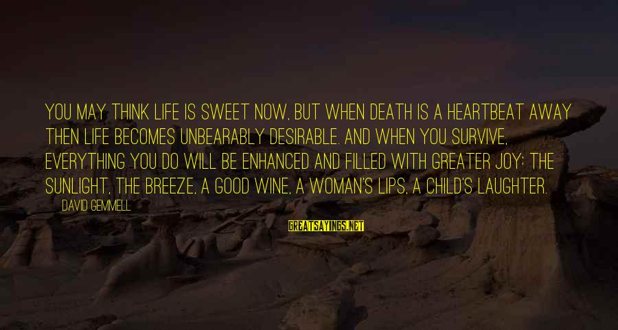 Child's Laughter Sayings By David Gemmell: You may think life is sweet now, but when death is a heartbeat away then