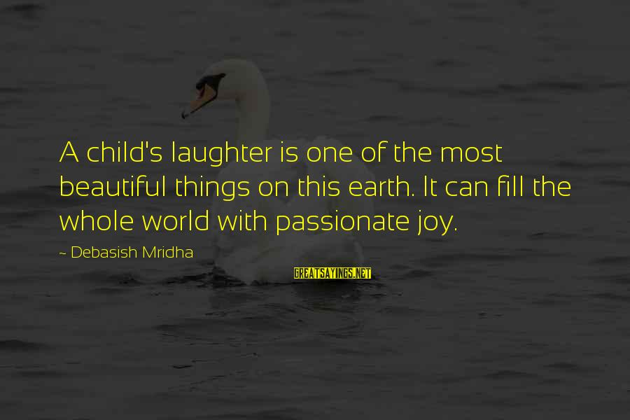 Child's Laughter Sayings By Debasish Mridha: A child's laughter is one of the most beautiful things on this earth. It can
