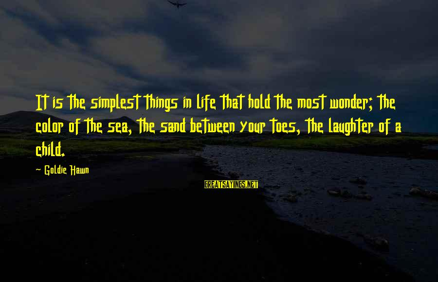 Child's Laughter Sayings By Goldie Hawn: It is the simplest things in life that hold the most wonder; the color of