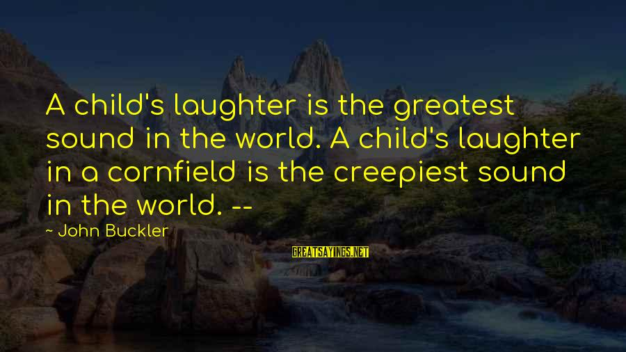 Child's Laughter Sayings By John Buckler: A child's laughter is the greatest sound in the world. A child's laughter in a