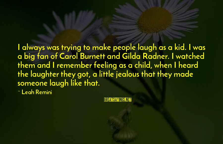 Child's Laughter Sayings By Leah Remini: I always was trying to make people laugh as a kid. I was a big