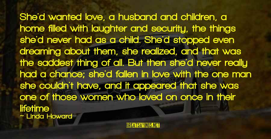 Child's Laughter Sayings By Linda Howard: She'd wanted love, a husband and children, a home filled with laughter and security, the