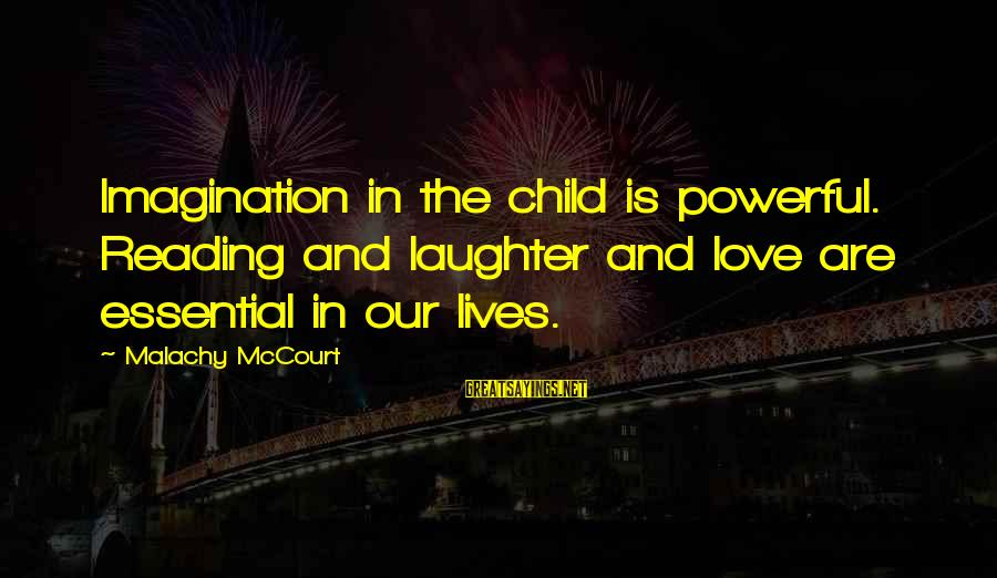Child's Laughter Sayings By Malachy McCourt: Imagination in the child is powerful. Reading and laughter and love are essential in our
