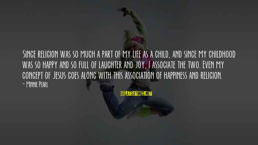 Child's Laughter Sayings By Minnie Pearl: Since religion was so much a part of my life as a child, and since