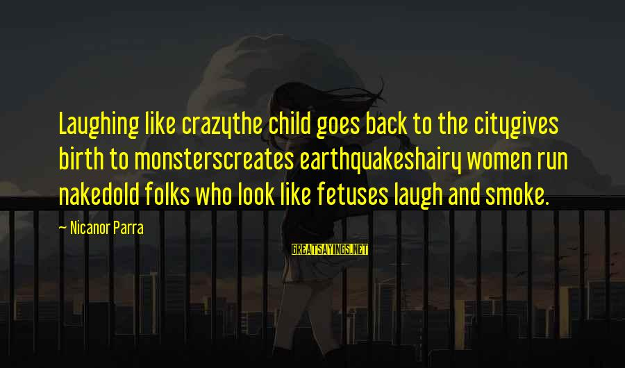 Child's Laughter Sayings By Nicanor Parra: Laughing like crazythe child goes back to the citygives birth to monsterscreates earthquakeshairy women run