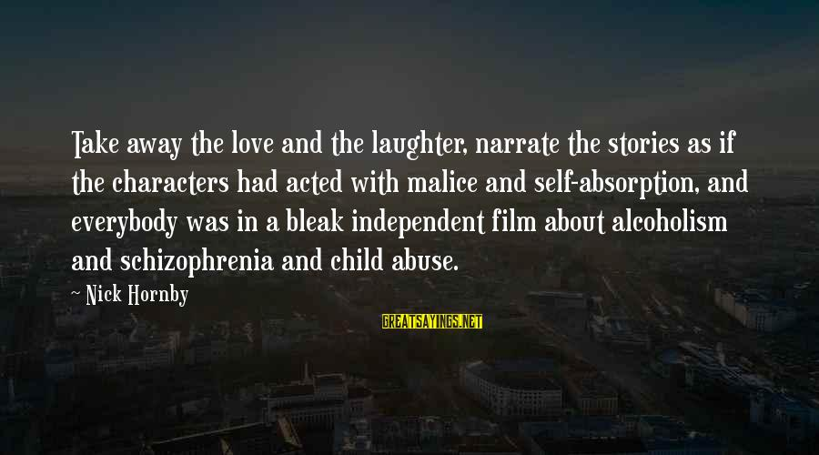 Child's Laughter Sayings By Nick Hornby: Take away the love and the laughter, narrate the stories as if the characters had