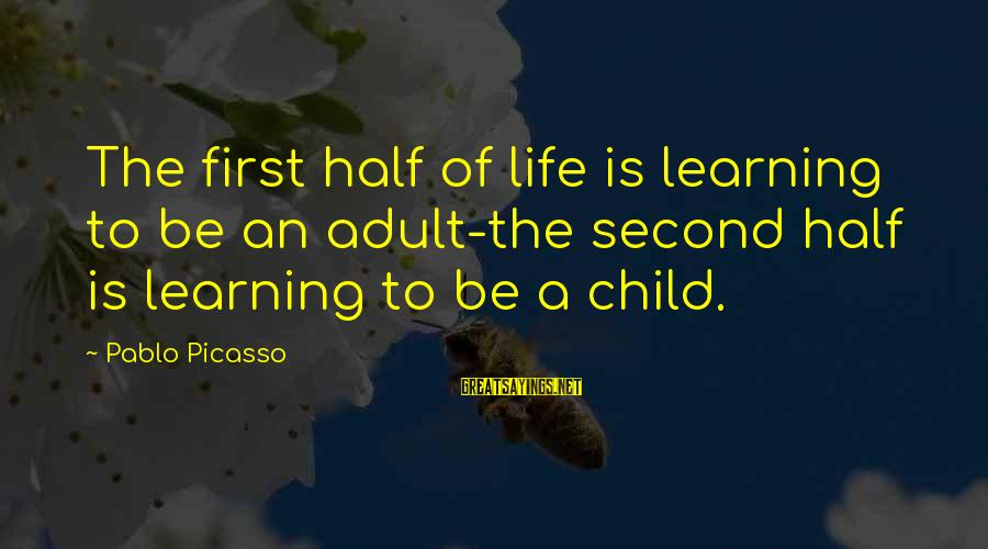 Child's Laughter Sayings By Pablo Picasso: The first half of life is learning to be an adult-the second half is learning