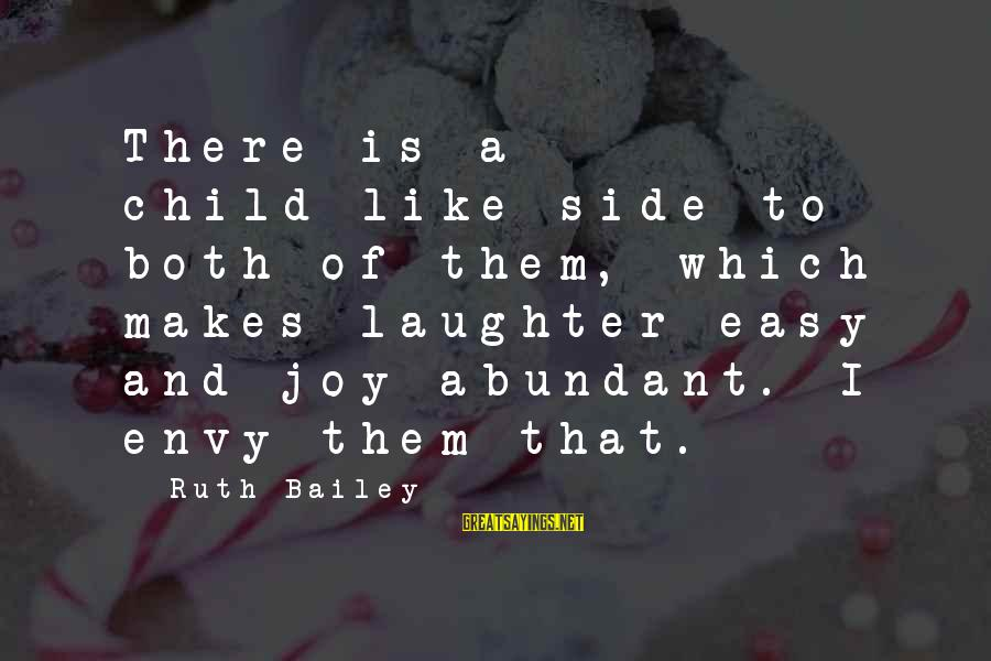 Child's Laughter Sayings By Ruth Bailey: There is a child-like side to both of them, which makes laughter easy and joy