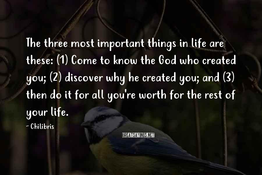 ChiLibris Sayings: The three most important things in life are these: (1) Come to know the God
