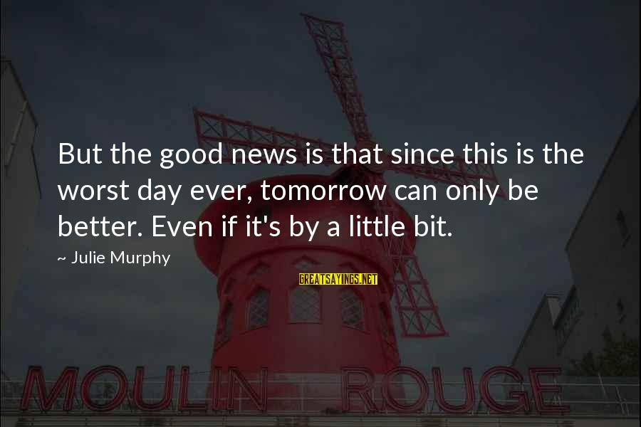 Chinstrap Sayings By Julie Murphy: But the good news is that since this is the worst day ever, tomorrow can