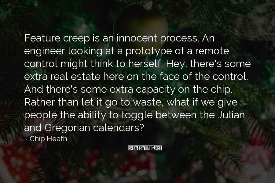 Chip Heath Sayings: Feature creep is an innocent process. An engineer looking at a prototype of a remote
