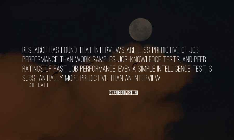 Chip Heath Sayings: Research has found that interviews are less predictive of job performance than work samples, job-knowledge
