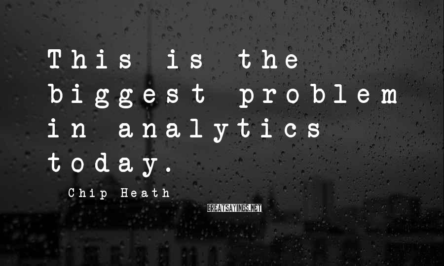 Chip Heath Sayings: This is the biggest problem in analytics today.