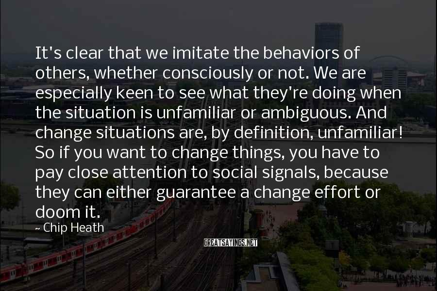Chip Heath Sayings: It's clear that we imitate the behaviors of others, whether consciously or not. We are