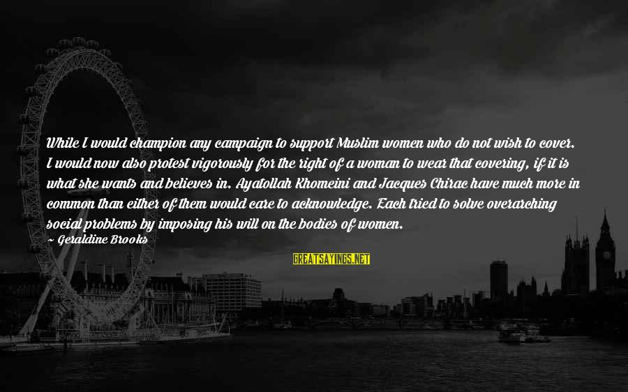 Chirac Sayings By Geraldine Brooks: While I would champion any campaign to support Muslim women who do not wish to