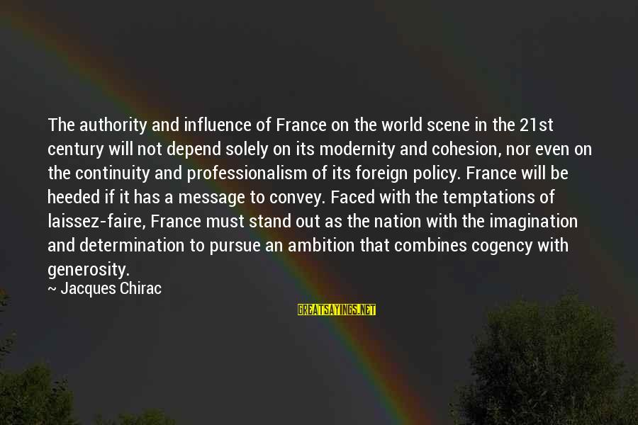 Chirac Sayings By Jacques Chirac: The authority and influence of France on the world scene in the 21st century will