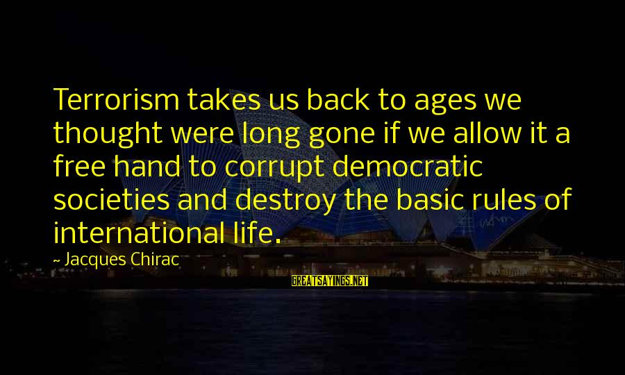 Chirac Sayings By Jacques Chirac: Terrorism takes us back to ages we thought were long gone if we allow it